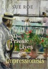 The Private Lives Of The Impressionists - Sue Roe