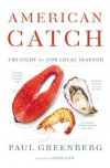American Catch: The Fight for Our Local Seafood - Paul Greenberg