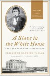 A Slave in the White House: Paul Jennings and the Madisons - Elizabeth Dowling Taylor, Annette Gordon-Reed