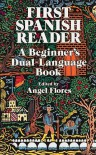 First Spanish Reader: A Beginner's Dual-Language Book - Angel Flores