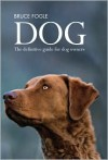 Dog: The Definitive Guide for Dog Owners - Bruce Fogle