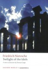 Twilight of the Idols: or How to Philosophize with a Hammer (Oxford World's Classics) - Friedrich Nietzsche, Duncan Large