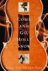 Come And Go, Molly Snow: A Novel - Mary Ann Taylor-Hall
