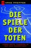 Die Spiele Der Toten. Ungeklärte Todesfälle Auf Dem Seziertisch - Hans Pfeiffer