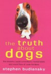 THE TRUTH ABOUT DOGS. - Stephen. Budiansky