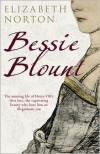 Bessie Blount: The Story of Henry VIIIs Longtime Mistress. - Elizabeth Norton