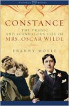 Constance: The Tragic and Scandalous Life of Mrs. Oscar Wilde - Franny Moyle