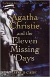 Agatha Christie and the Eleven Missing Days - Jared Cade