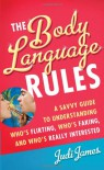 The Body Language Rules: A Savvy Guide to Understanding Who's Flirting, Who's Faking, and Who's Really Interested - Judi James
