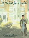 A Talent For Trouble (Signet Regency Romance) - Anne Barbour