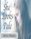 She Looks Pale - Kate Rigby