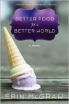 Better Food for a Better World - Erin  McGraw