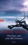 Die Frau mit dem Muttermal: Roman - Håkan Nesser