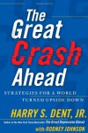 The Great Crash Ahead: Strategies for a World Turned Upside Down - Harry S. Dent