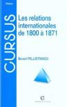 Les relations internationales de 1800 à 1871 - Pellistrandi