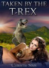 Taken by the T-Rex (Dinosaur Erotica) - Christie Sims, Alara Branwen