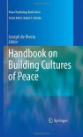 Handbook on Building Cultures of Peace (Peace Psychology Book Series) -