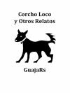 Corcho Loco y otros relatos - Dan Guajars
