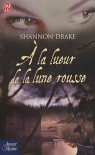 A la lueur de la lune rousse / Beneath A Blood Red Moon  - Shannon Drake