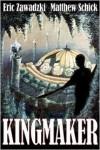 Kingmaker - Eric Zawadzki, Matthew Schick