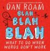 Blah Blah Blah: What To Do When Words Don't Work - Dan Roam