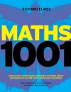 Mathematics 1001: Absolutely Everything That Matters in Mathematics. Richard Elwes - Richard Elwes