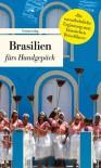 Brasilien fürs Handgepäck: Geschichten und Berichte – Ein Kulturkompass - Eva Karnofsky