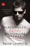 Blackmailed by the Billionaire Brewer (A Passion Creek Novel) (Entangled Indulgence) - Rachel Lyndhurst