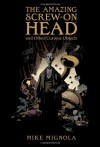 The Amazing Screw-On Head and Other Curious Objects - Mike Mignola