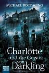 Charlotte und die Geister von Darkling: Roman - Michael Boccacino