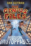 Mission Unstoppable (The Genius Files) - Dan Gutman