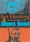 Ian Fleming and James Bond: The Cultural Politics of 007 - Edward P. Comentale, Stephen Watt