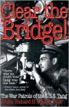 Clear the Bridge!: The War Patrols of the U.S.S. Tang - Richard O'Kane