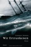 Wir Ertrunkenen: Roman - Carsten Jensen