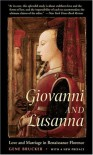 Giovanni and Lusanna: Love and Marriage in Renaissance Florence - Gene A. Brucker