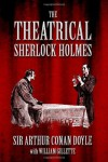 The Theatrical Sherlock Holmes -  Arthur Conan Doyle