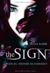 The Sign - Nur zu deiner Sicherheit - Julia Karr, Bettina Spangler