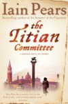 The Titian Committee - Iain Pears