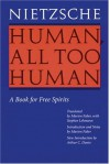 Human, All Too Human: A Book for Free Spirits - Friedrich Nietzsche, Marion Faber, Arthur C. Danto, Stephan Lehmann