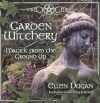 Garden Witchery: Magick from the Ground Up - Ellen Dugan