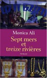 Sept Mers Et Treize Rivieres - Monica Ali