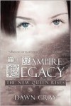 The Vampire Legacy: The New Queen Rises - Dawn Gray