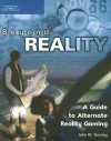 Beyond Reality: A Guide to Alternate Reality Gaming - John W. Gosney
