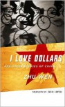 I Love Dollars And Other Stories of China - Wen Zhu, Julia Lovell