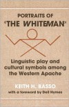 "Portraits of ""The Whiteman"": Linguistic Play and Cultural Symbols Among the Western Apache - Keith H. Basso"