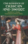 The Romance of Tristan and Iseult - J. Bedier, Hilaire Belloc, J. Bedier