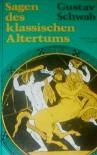 Sagen des klassischen Altertums - Gustav Schwab, Olga Marx, Ernst Morwitz