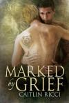 Marked By Grief - Caitlin Ricci