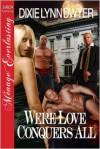 Were Love Conquers All - Dixie Lynn Dwyer