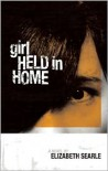 Girl Held in Home - Elizabeth Searle
